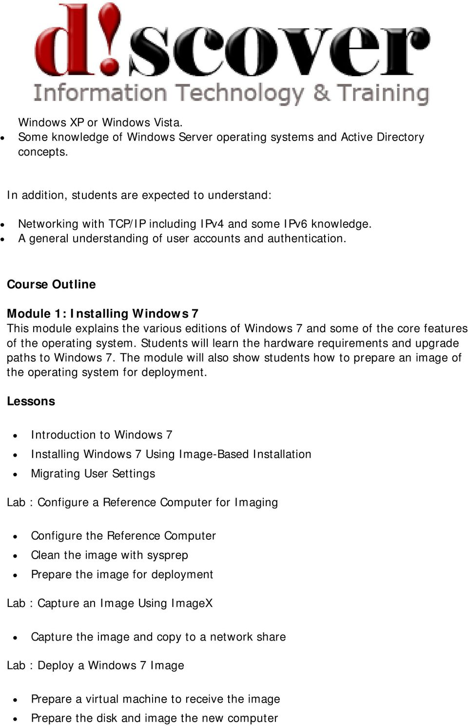 Course Outline Module 1: Installing Windows 7 This module explains the various editions of Windows 7 and some of the core features of the operating system.