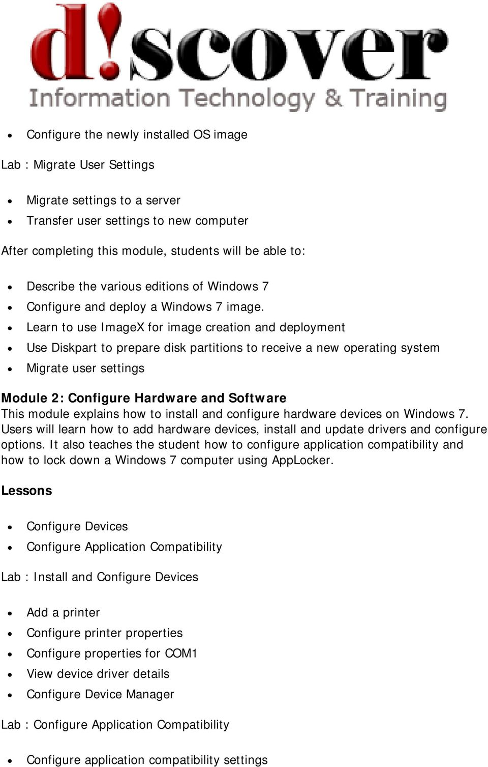 Learn to use ImageX for image creation and deployment Use Diskpart to prepare disk partitions to receive a new operating system Migrate user settings Module 2: Configure Hardware and Software This