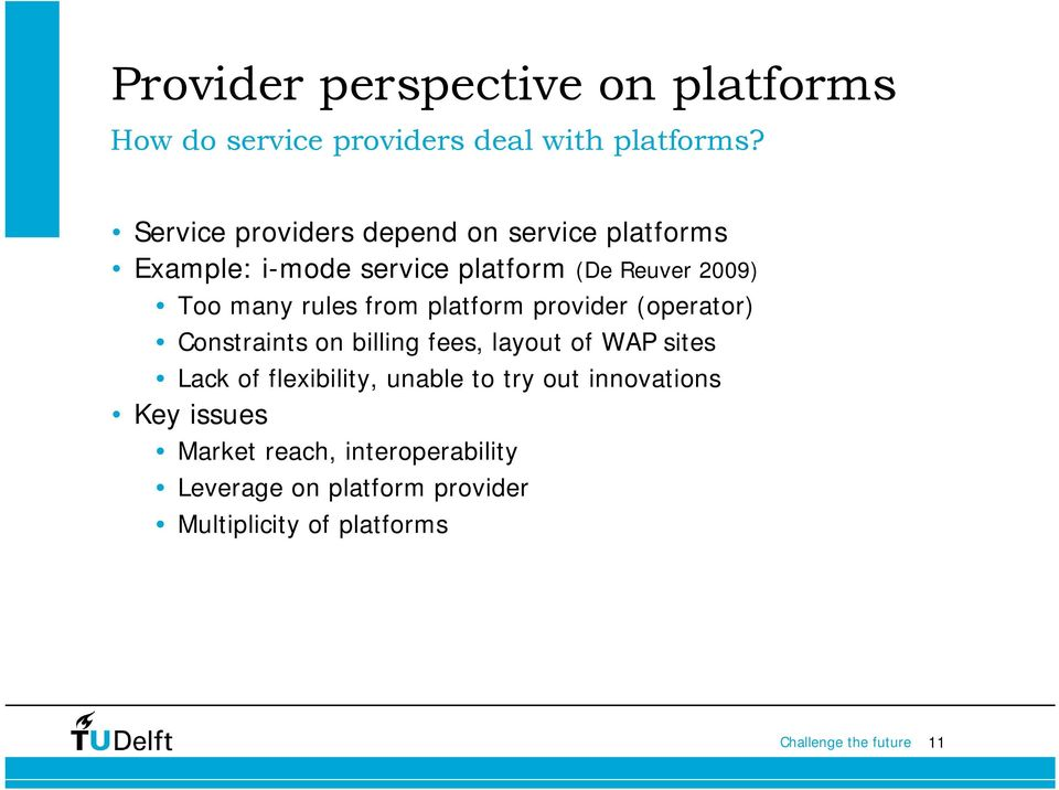 rules from platform provider (operator) Constraints on billing fees, layout of WAP sites Lack of