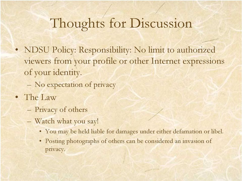 No expectation of privacy The Law Privacy of others Watch what you say!