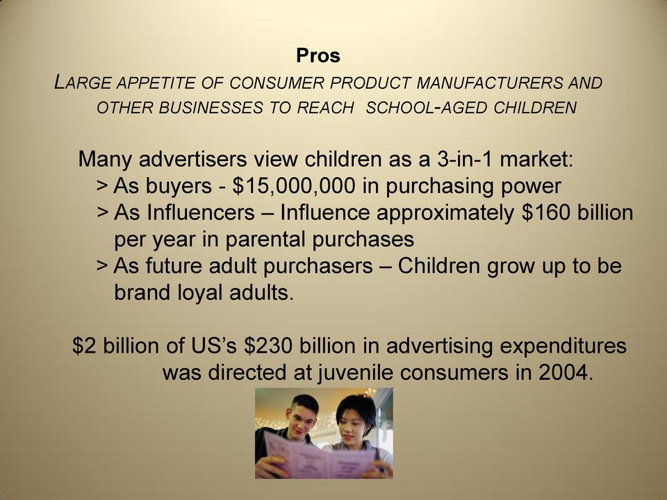 Influence approximately $160 billion per year in parental purchases > As future adult purchasers Children grow up