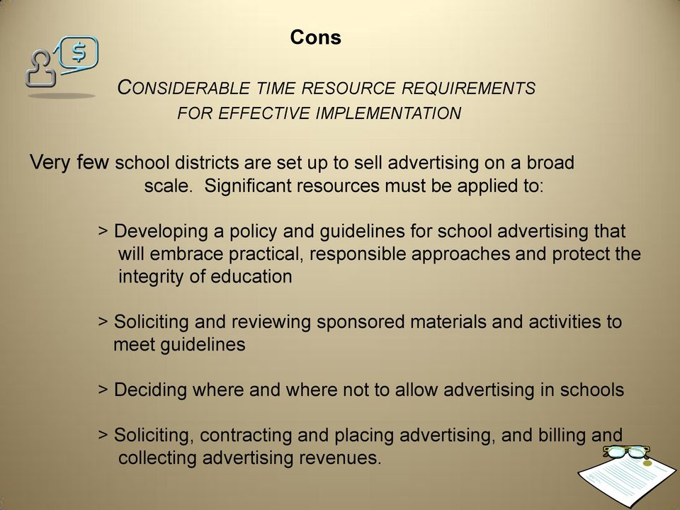 Significant resources must be applied to: > Developing a policy and guidelines for school advertising that will embrace practical, responsible