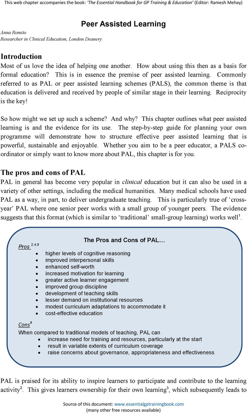 Commonly referred to as PAL or peer assisted learning schemes (PALS), the common theme is that education is delivered and received by people of similar stage in their learning. Reciprocity is the key!