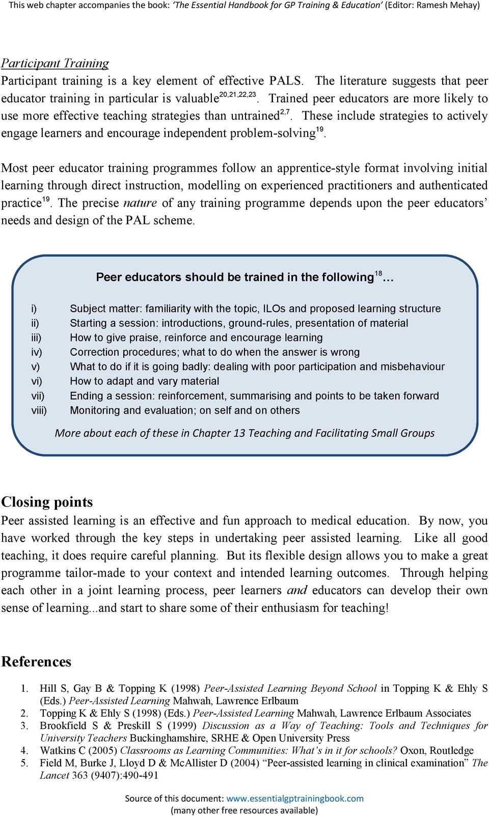 Most peer educator training programmes follow an apprentice-style format involving initial learning through direct instruction, modelling on experienced practitioners and authenticated practice 19.