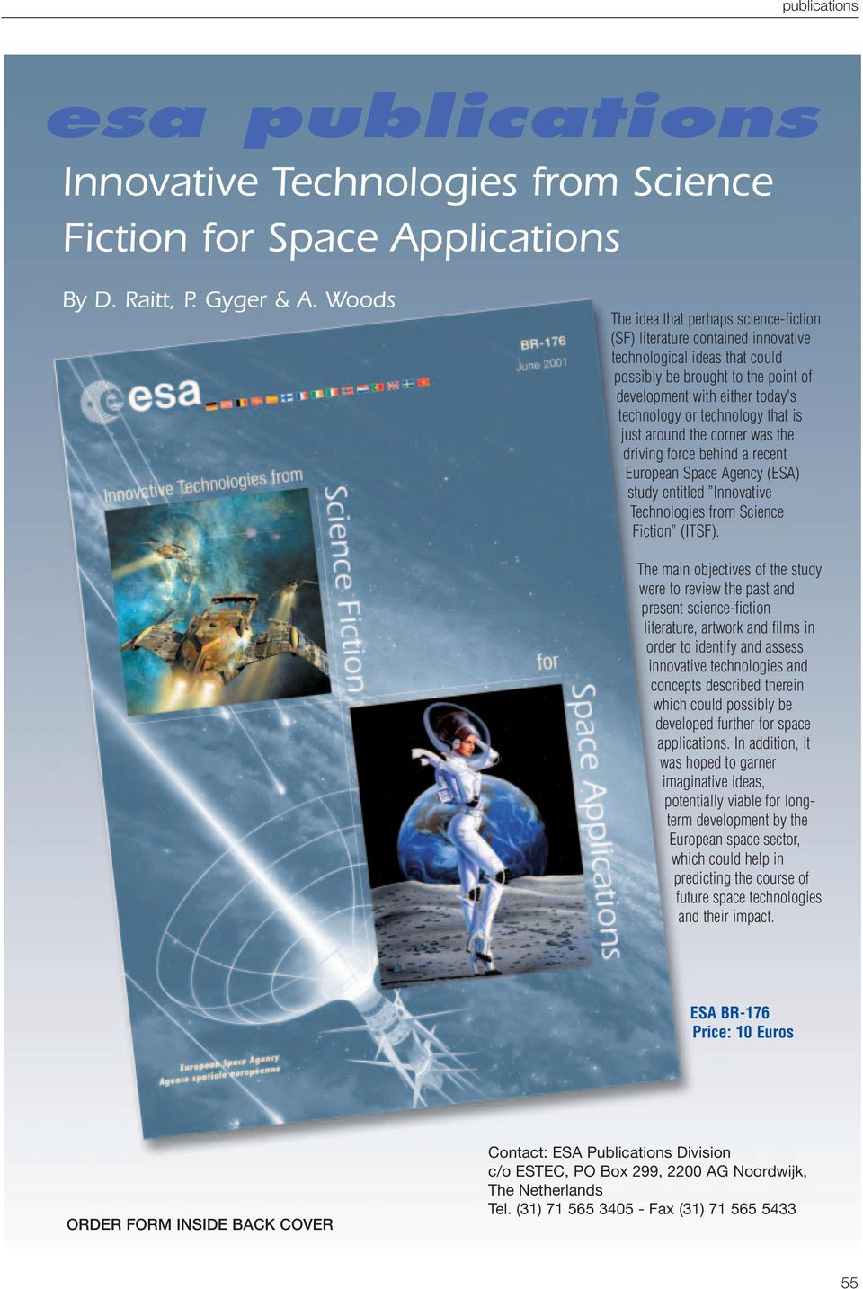 technology that is just around the corner was the driving force behind a recent European Space Agency (ESA) study entitled Innovative Technologies from Science Fiction (ITSF).