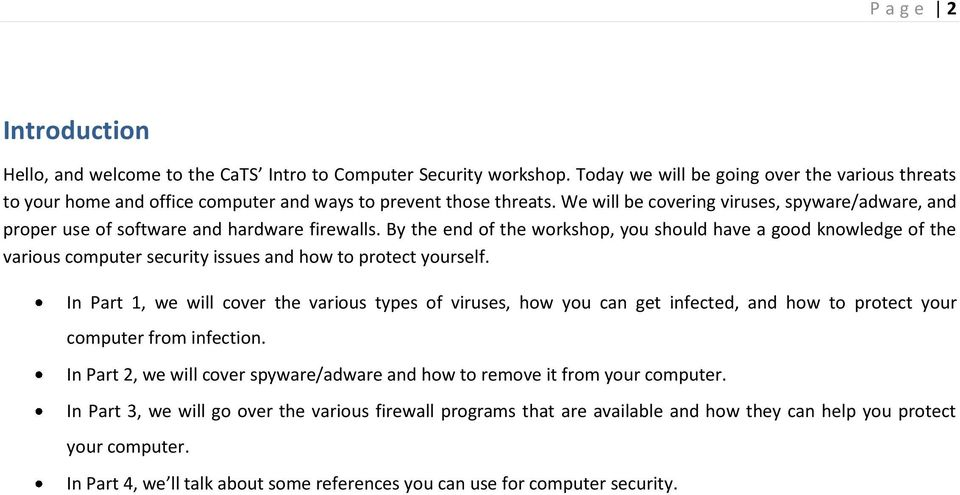We will be covering viruses, spyware/adware, and proper use of software and hardware firewalls.