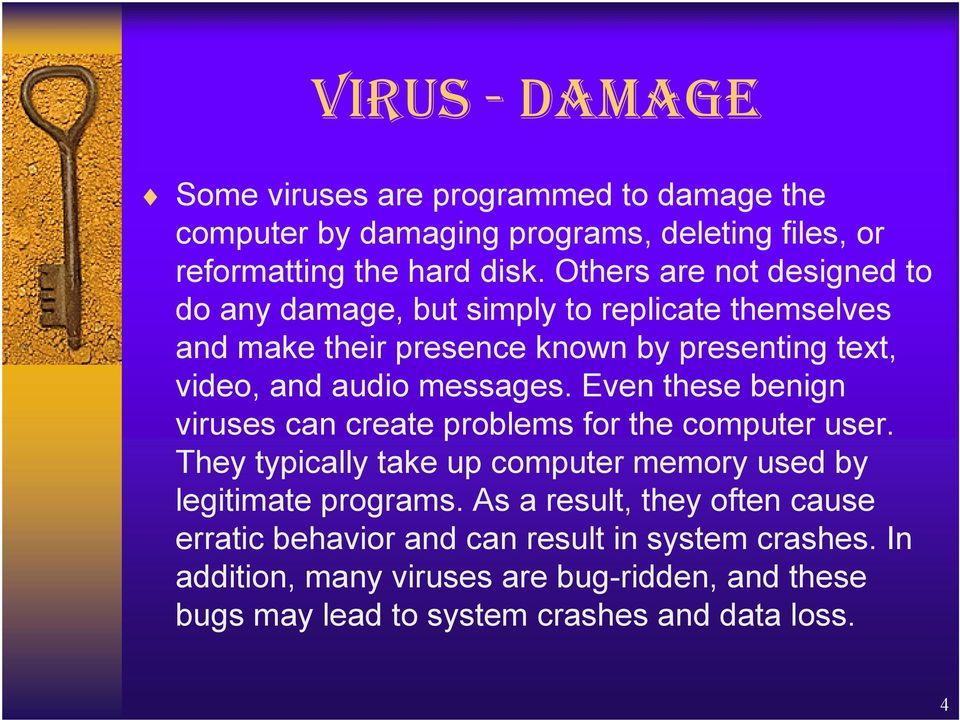 messages. Even these benign viruses can create problems for the computer user. They typically take up computer memory used by legitimate programs.
