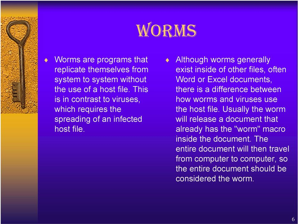 Although worms generally exist inside of other files, often Word or Excel documents, there is a difference between how worms and viruses use