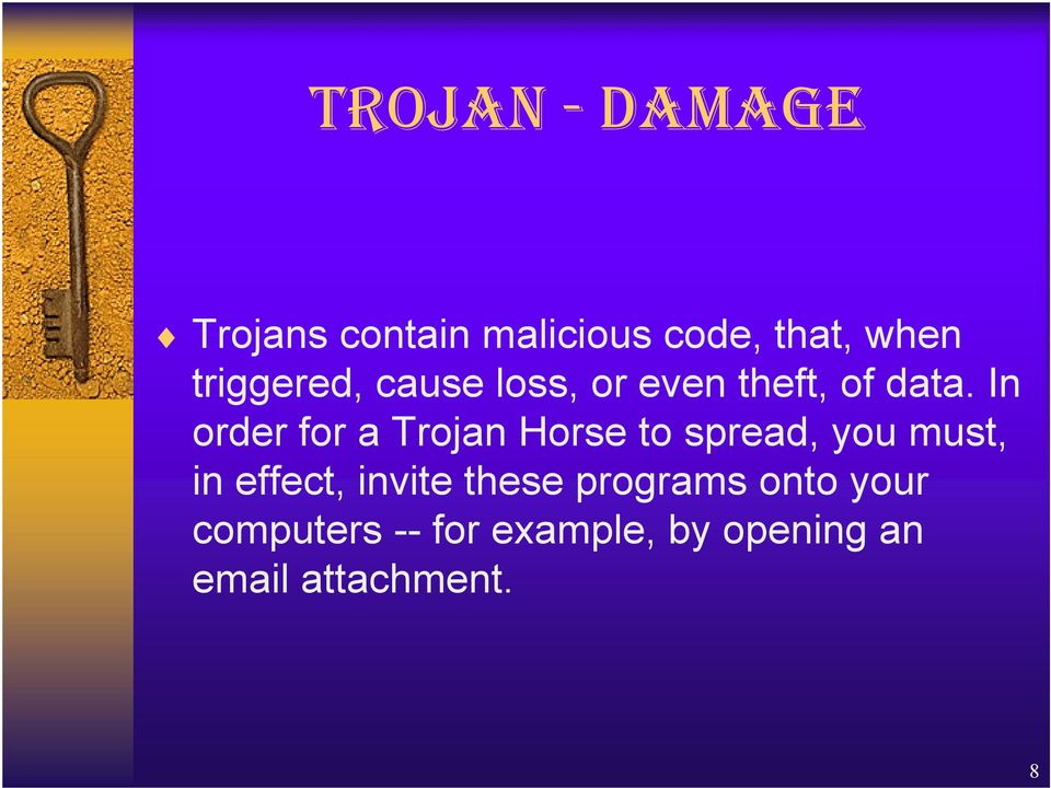 In order for a Trojan Horse to spread, you must, in effect,