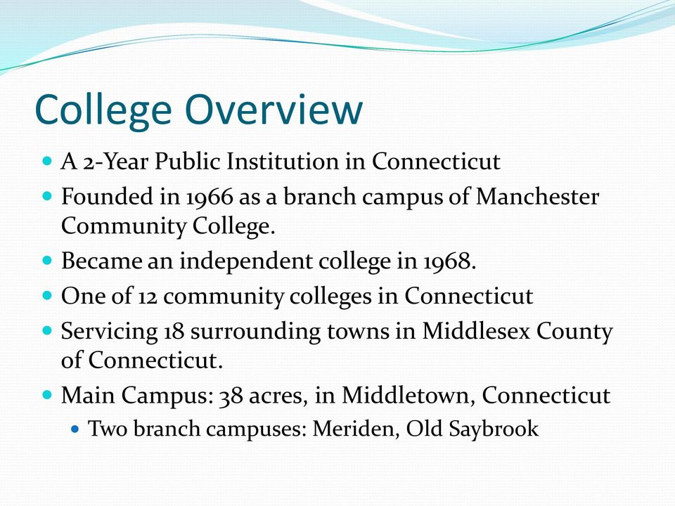 One of 12 community colleges in Connecticut Servicing 18 surrounding towns in Middlesex