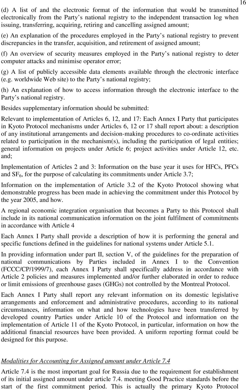 and retirement of assigned amount; (f) An overview of security measures employed in the Party s national registry to deter computer attacks and minimise operator error; (g) A list of publicly