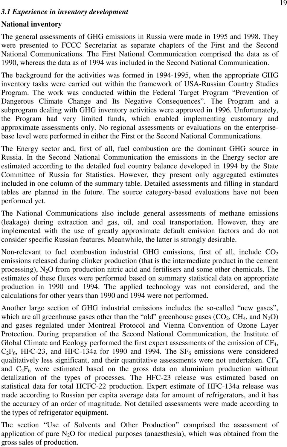 The First National Communication comprised the data as of 1990, whereas the data as of 1994 was included in the Second National Communication.