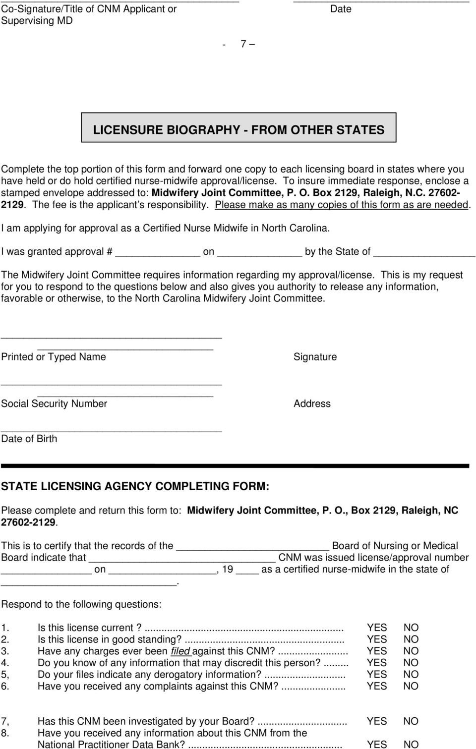 The fee is the applicant s responsibility. Please make as many copies of this form as are needed. I am applying for approval as a Certified Nurse Midwife in North Carolina.
