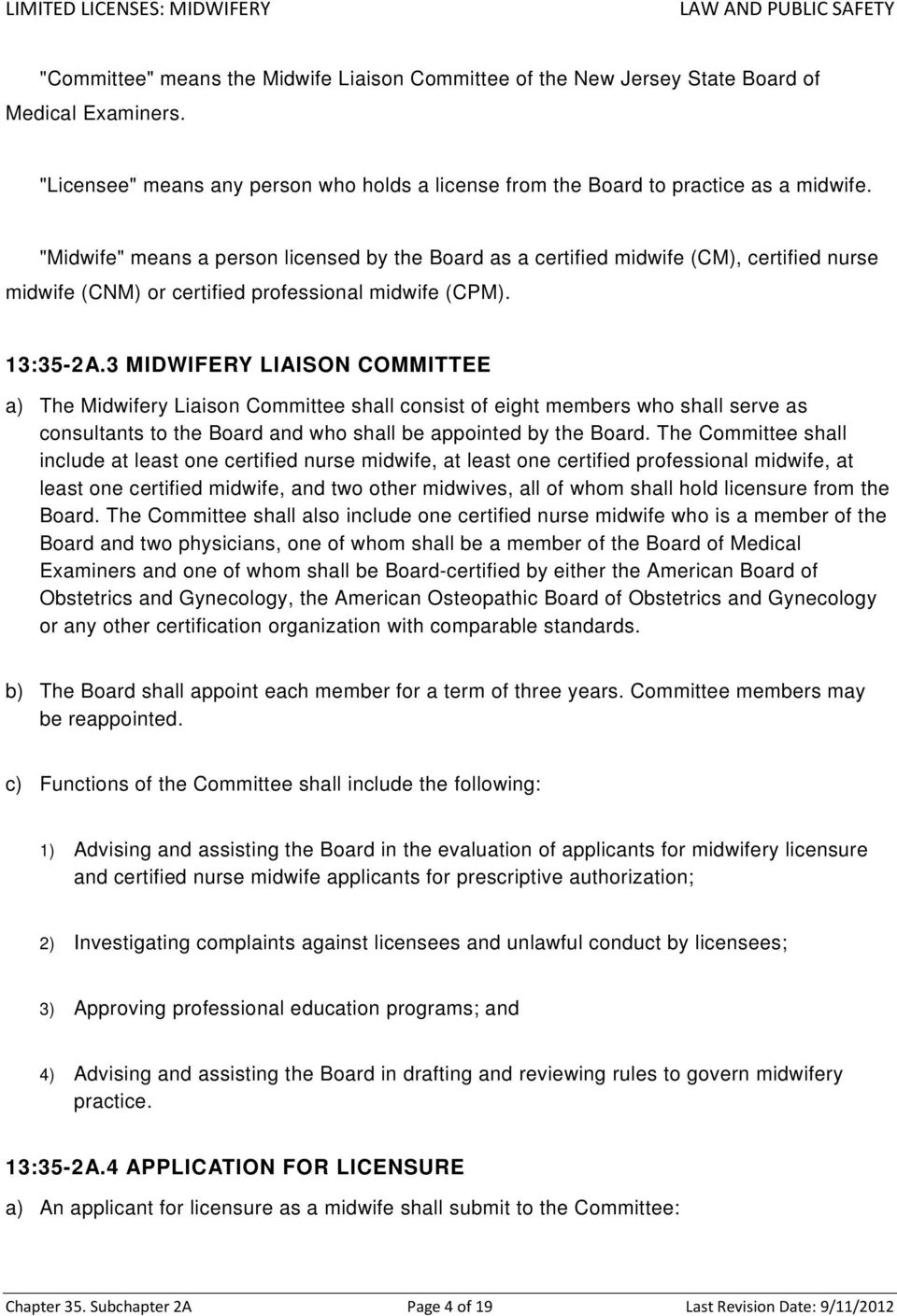 3 MIDWIFERY LIAISON COMMITTEE a) The Midwifery Liaison Committee shall consist of eight members who shall serve as consultants to the Board and who shall be appointed by the Board.