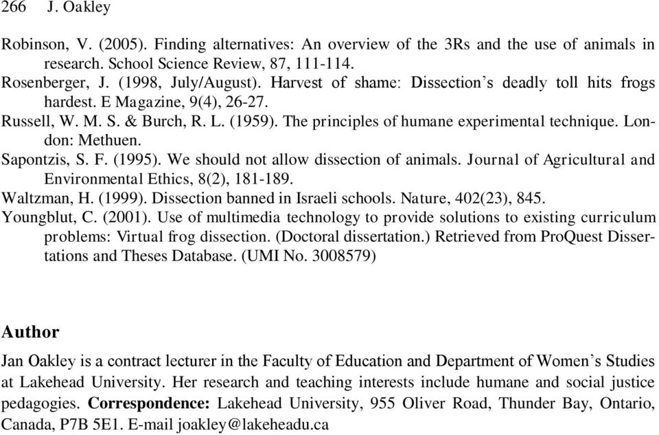 Sapontzis, S. F. (1995). We should not allow dissection of animals. Journal of Agricultural and Environmental Ethics, 8(2), 181-189. Waltzman, H. (1999). Dissection banned in Israeli schools.