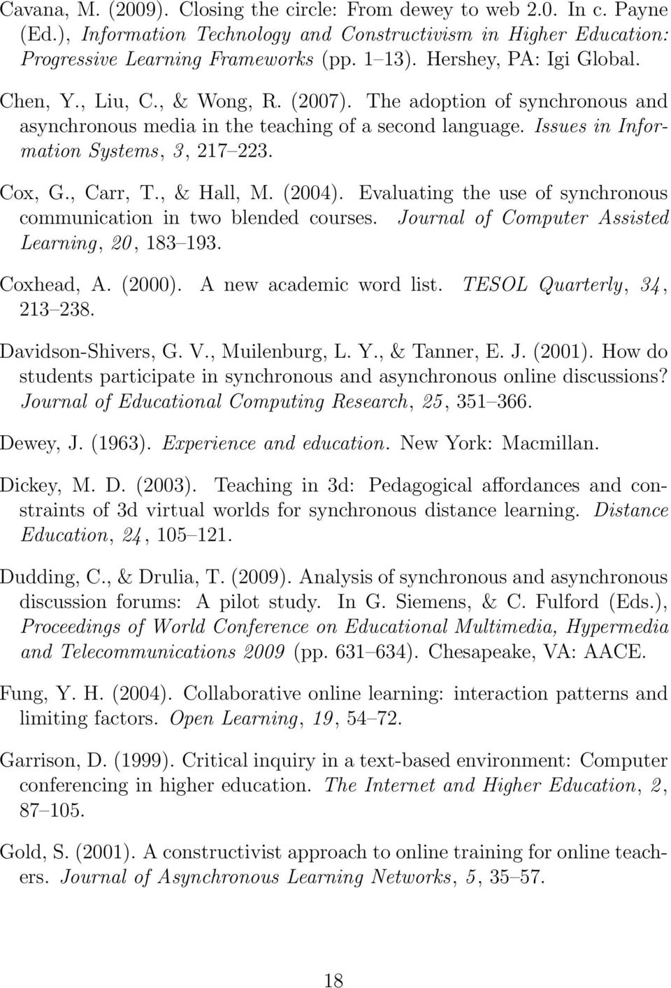 Cox, G., Carr, T., & Hall, M. (2004). Evaluating the use of synchronous communication in two blended courses. Journal of Computer Assisted Learning, 20, 183 193. Coxhead, A. (2000).