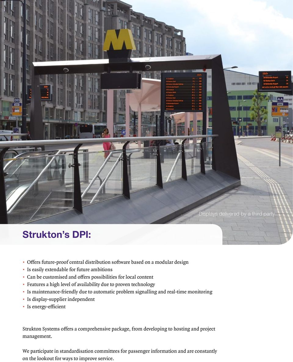 automatic problem signalling and real-time monitoring Is display-supplier independent Is energy-efficient Strukton Systems offers a comprehensive package, from