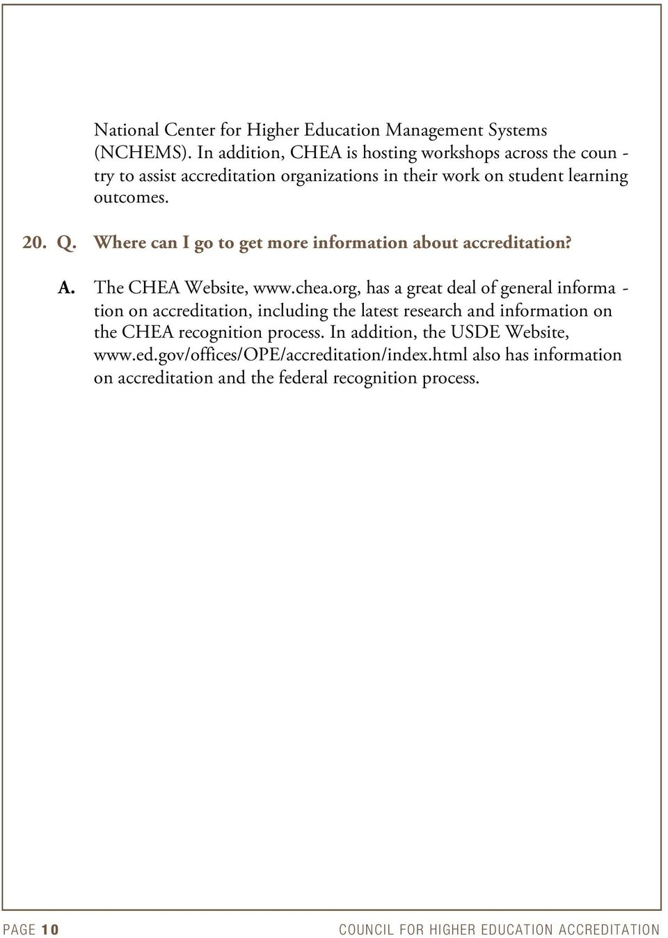 Where can I go to get more information about accreditation? A. The CHEA Website, www.chea.