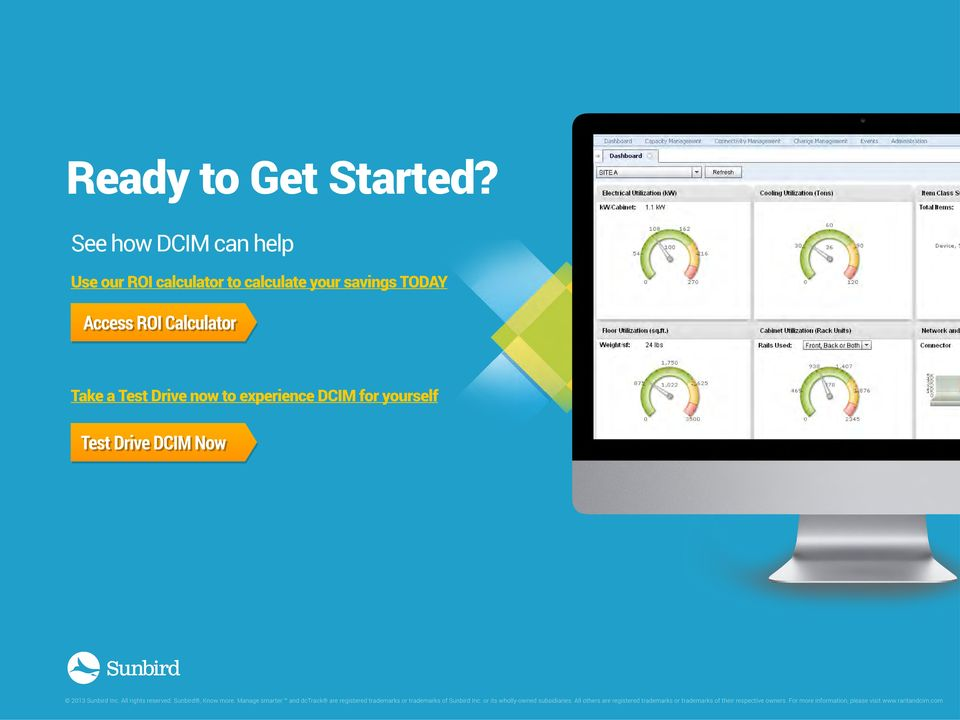 experience DCIM for yourself Test Drive DCIM Now 2013 Sunbird Inc. All rights reserved. Sunbird, Know more. Manage smarter.