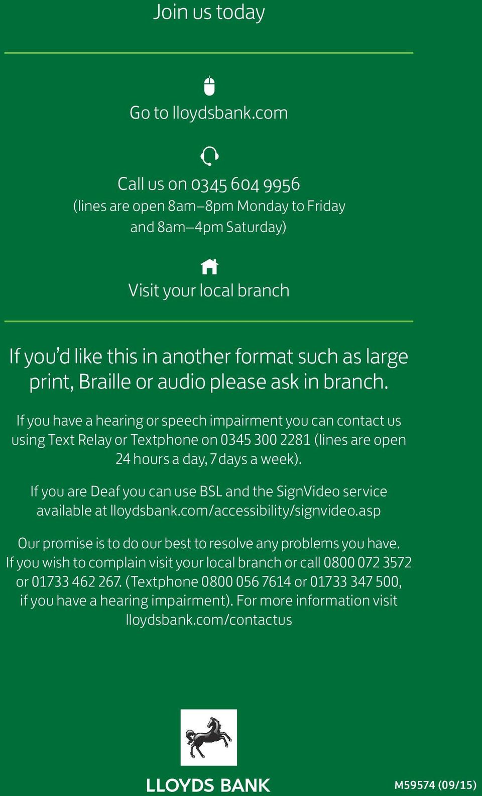 please ask in branch. If you have a hearing or speech impairment you can contact us using Text Relay or Textphone on 0345 300 2281 (lines are open 24 hours a day, 7 days a week).
