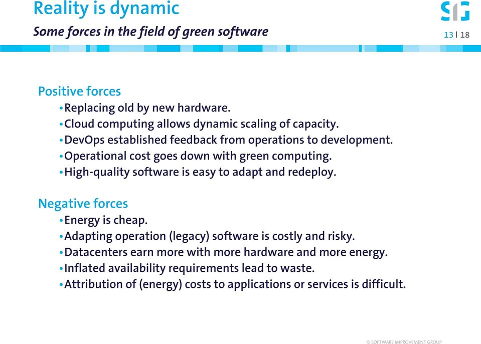 Operational cost goes down with green computing. High-quality software is easy to adapt and redeploy. Negative forces Energy is cheap.