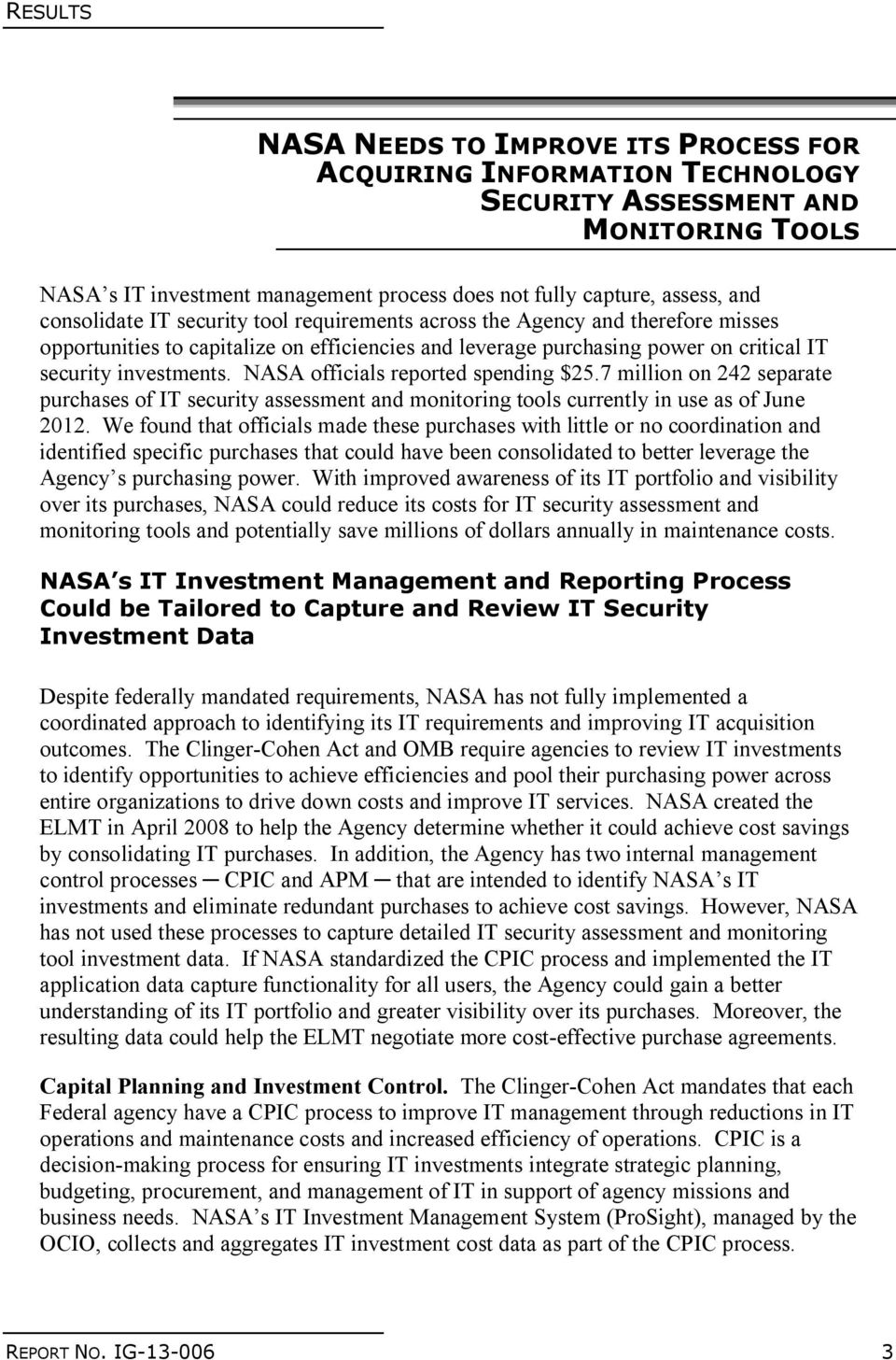 NASA officials reported spending $25.7 million on 242 separate purchases of IT security assessment and monitoring tools currently in use as of June 2012.