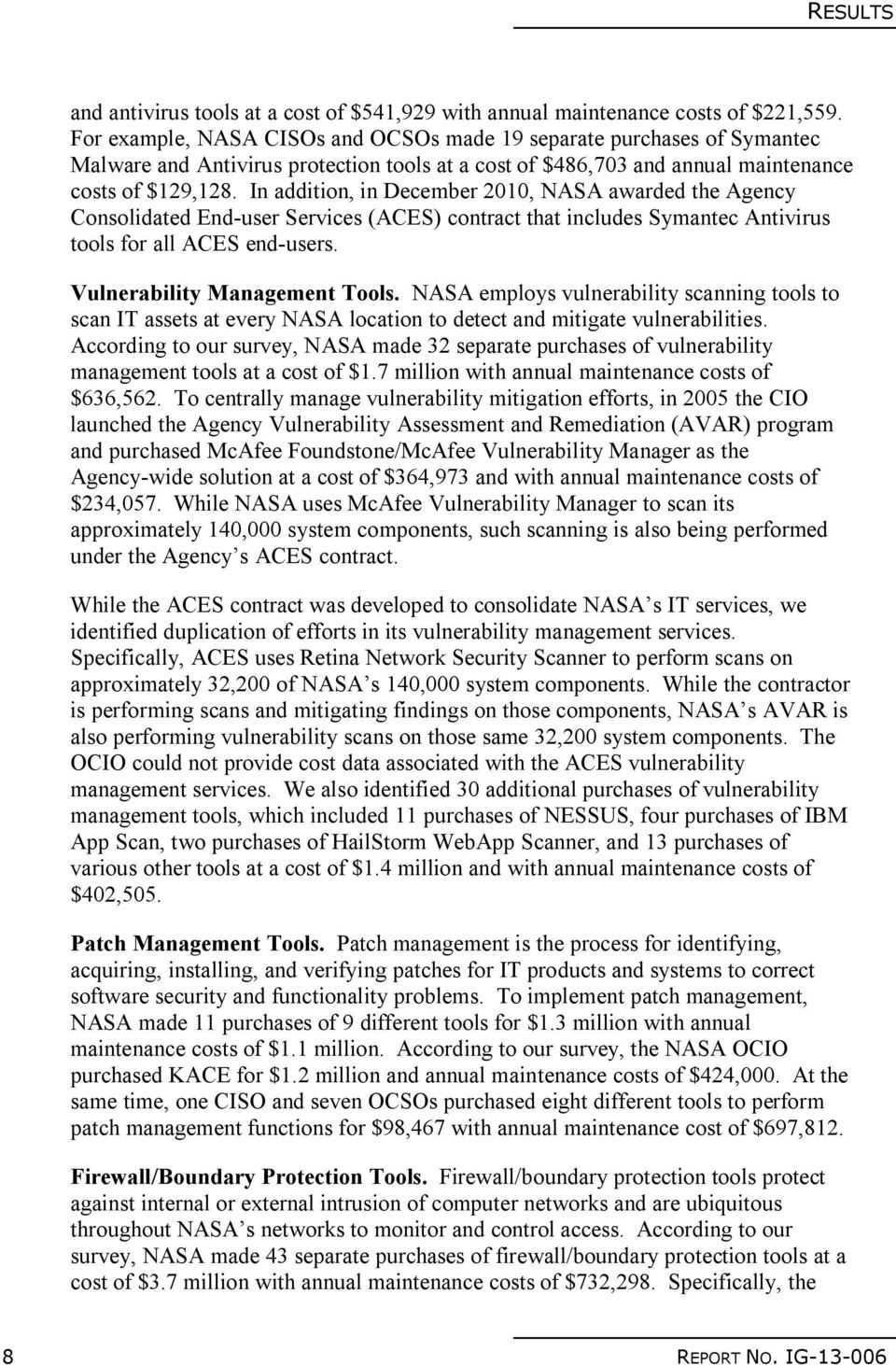 In addition, in December 2010, NASA awarded the Agency Consolidated End-user Services (ACES) contract that includes Symantec Antivirus tools for all ACES end-users. Vulnerability Management Tools.