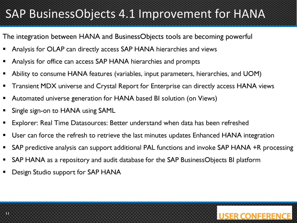 SAP HANA hierarchies and prompts Ability to consume HANA features (variables, input parameters, hierarchies, and UOM) Transient MDX universe and Crystal Report for Enterprise can directly access HANA