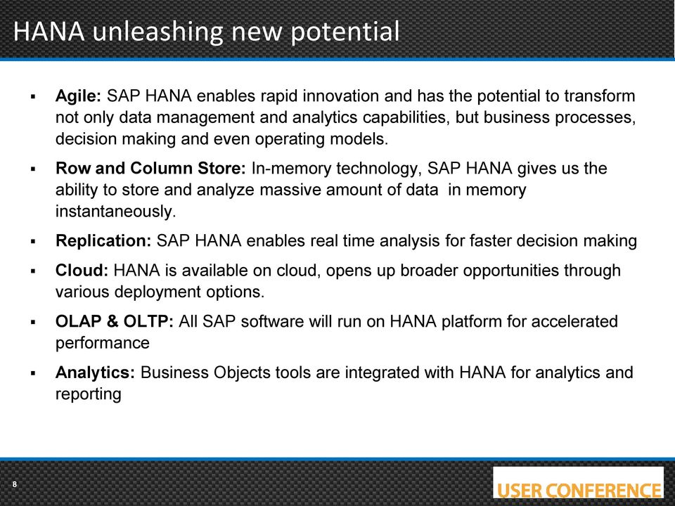 Row and Column Store: In-memory technology, SAP HANA gives us the ability to store and analyze massive amount of data in memory instantaneously.