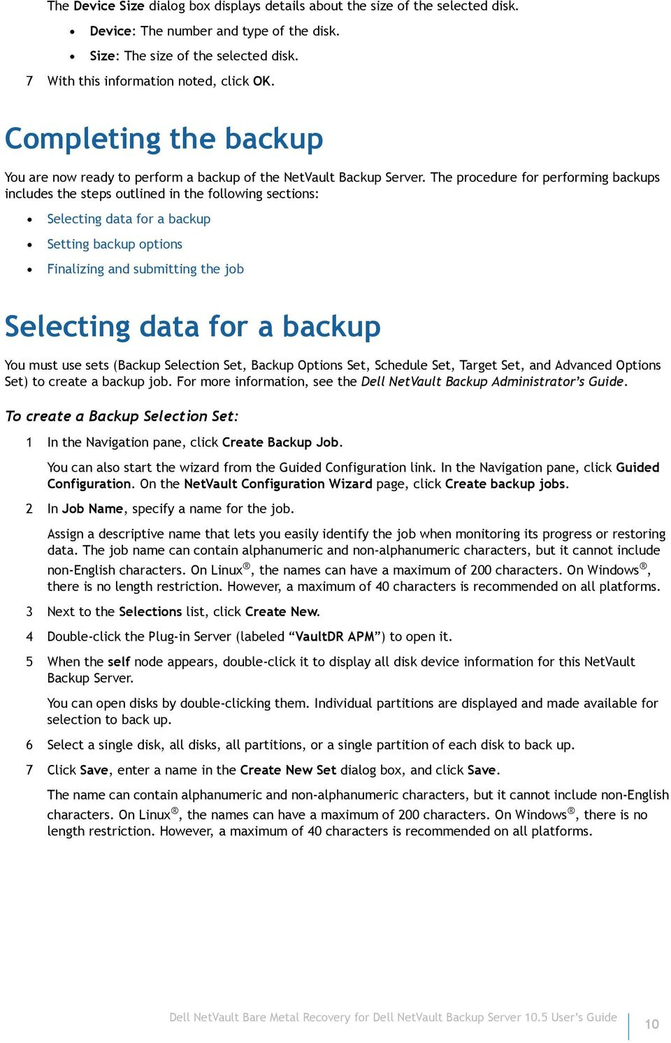 The procedure for performing backups includes the steps outlined in the following sections: Selecting data for a backup Setting backup options Finalizing and submitting the job Selecting data for a