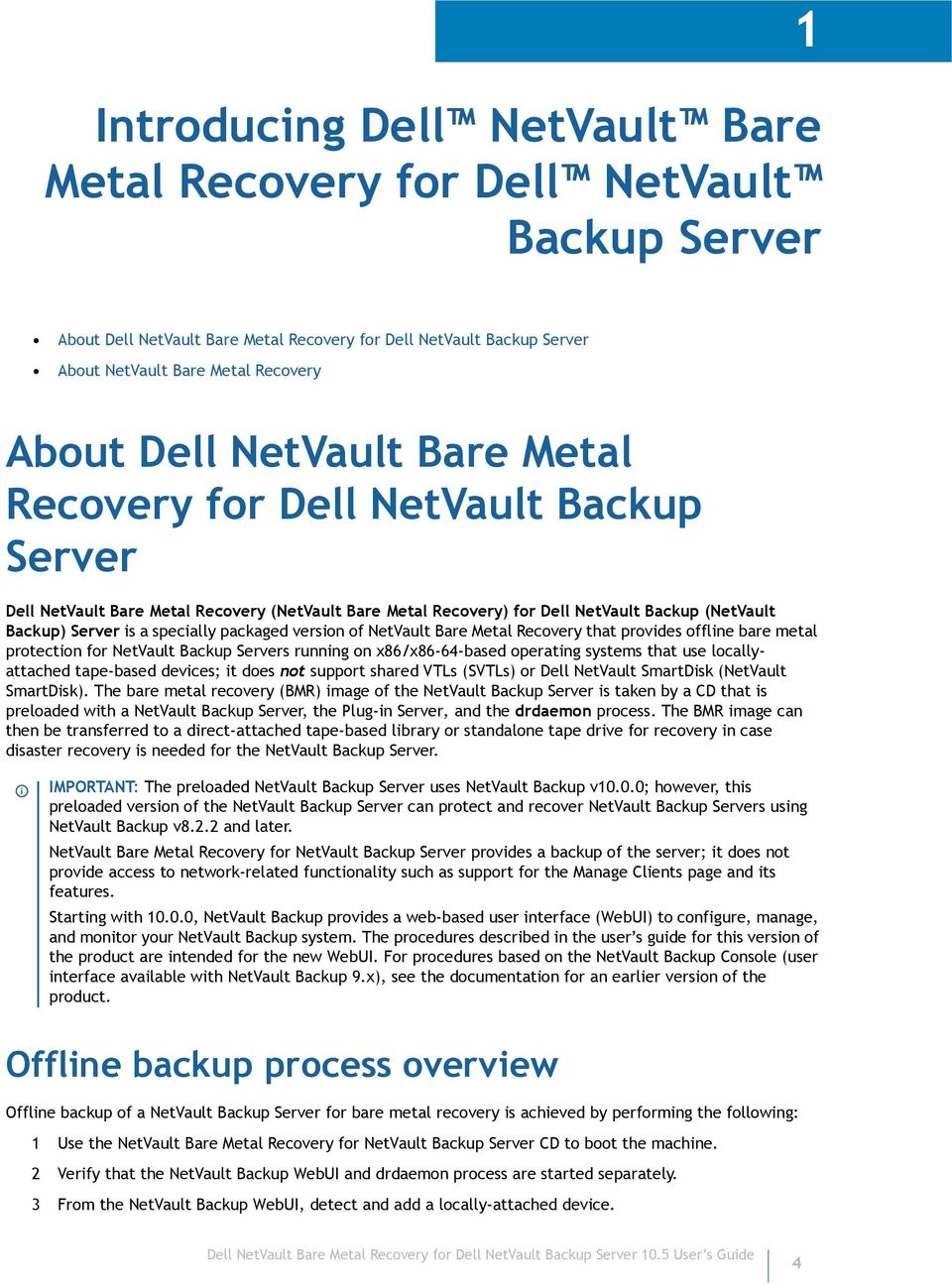 version of NetVault Bare Metal Recovery that provides offline bare metal protection for NetVault Backup Servers running on x86/x86-64-based operating systems that use locallyattached tape-based