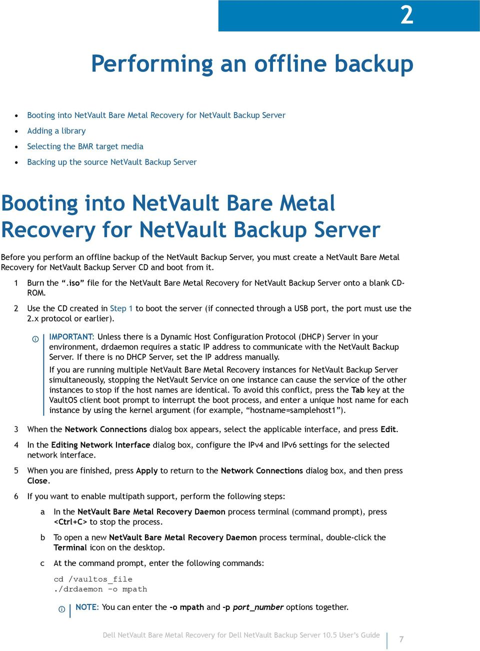 Backup Server CD and boot from it. 1 Burn the.iso file for the NetVault Bare Metal Recovery for NetVault Backup Server onto a blank CD- ROM.