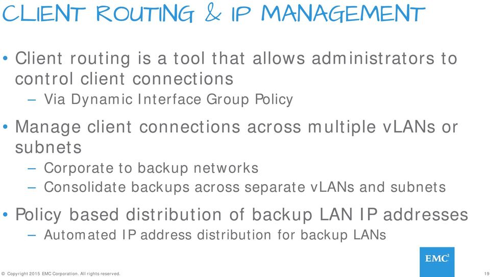 Corporate to backup networks Consolidate backups across separate vlans and subnets Policy based distribution of
