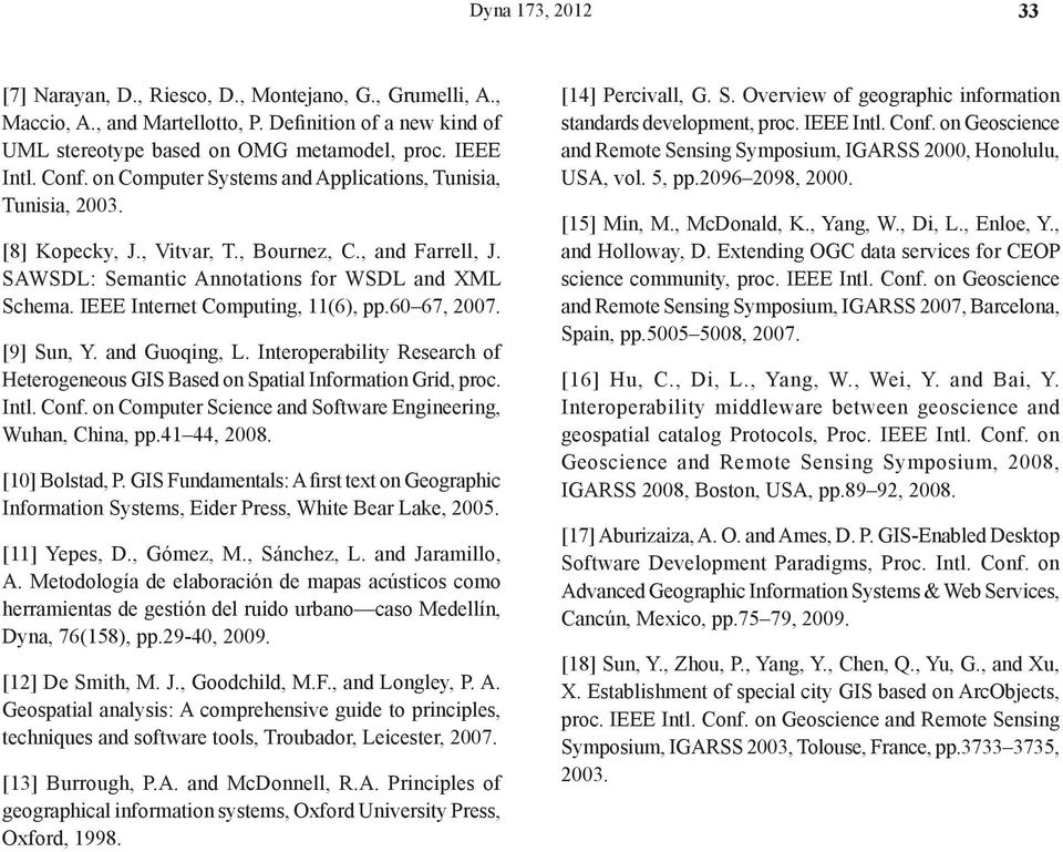 IEEE Internet Computing, 11(6), pp.60 67, 2007. [9] Sun, Y. and Guoqing, L. Interoperability Research of Heterogeneous GIS Based on Spatial Information Grid, proc. Intl. Conf.