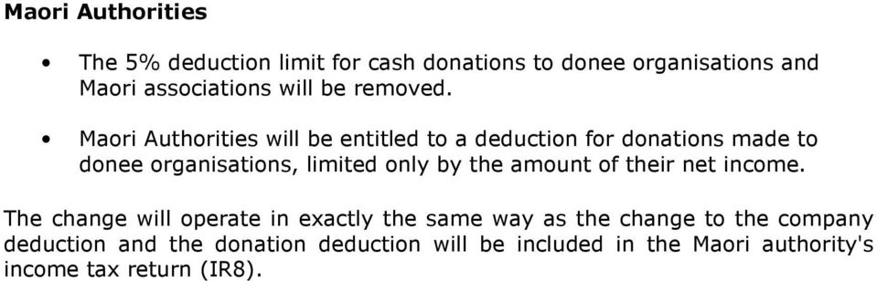 Maori Authorities will be entitled to a deduction for donations made to donee organisations, limited only by