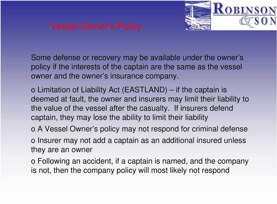 o Limitation of Liability Act (EASTLAND) if the captain is deemed at fault, the owner and insurers may limit their liability to the value of the vessel after the casualty.