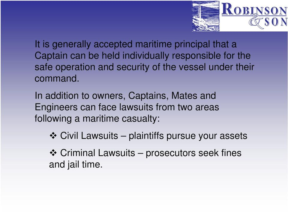 In addition to owners, Captains, Mates and Engineers can face lawsuits from two areas following