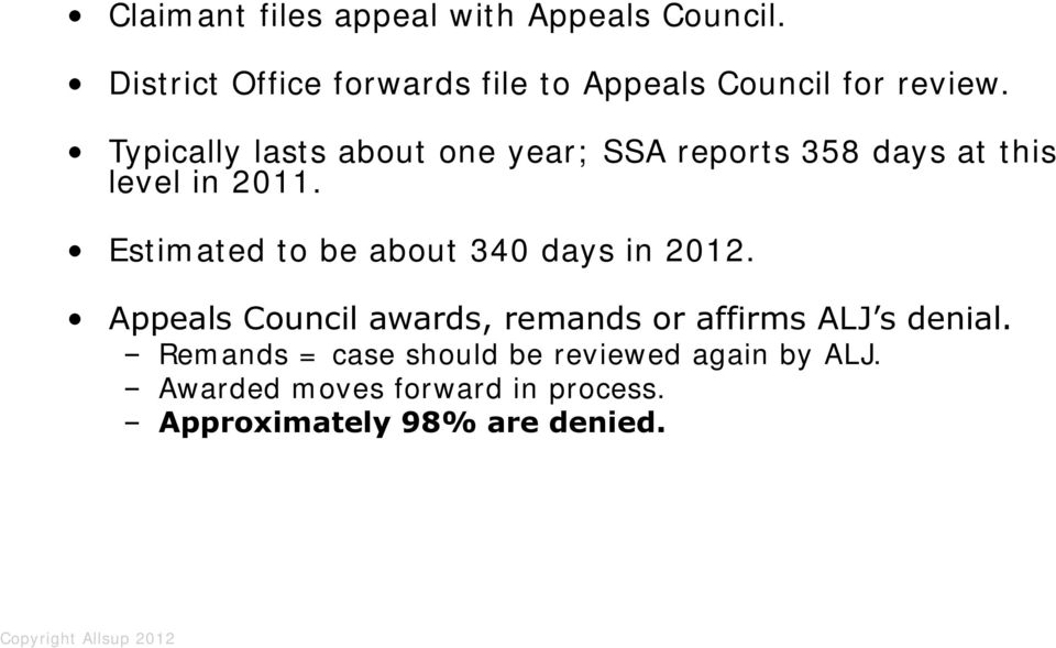 Typically lasts about one year; SSA reports 358 days at this level in 2011.