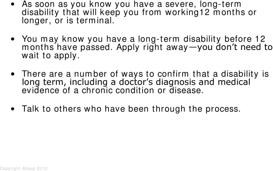 terminal. You may know you have a long-term disability before 12 months have passed.