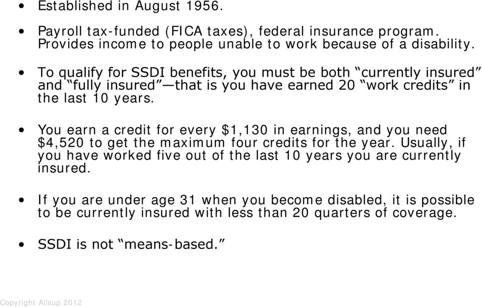 To qualify for SSDI benefits, you must be both currently insured and fully insured that is you have earned 20 work credits in the last 10 years.