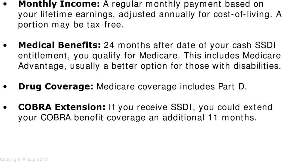Medical Benefits: 24 months after date of your cash SSDI entitlement, you qualify for Medicare.
