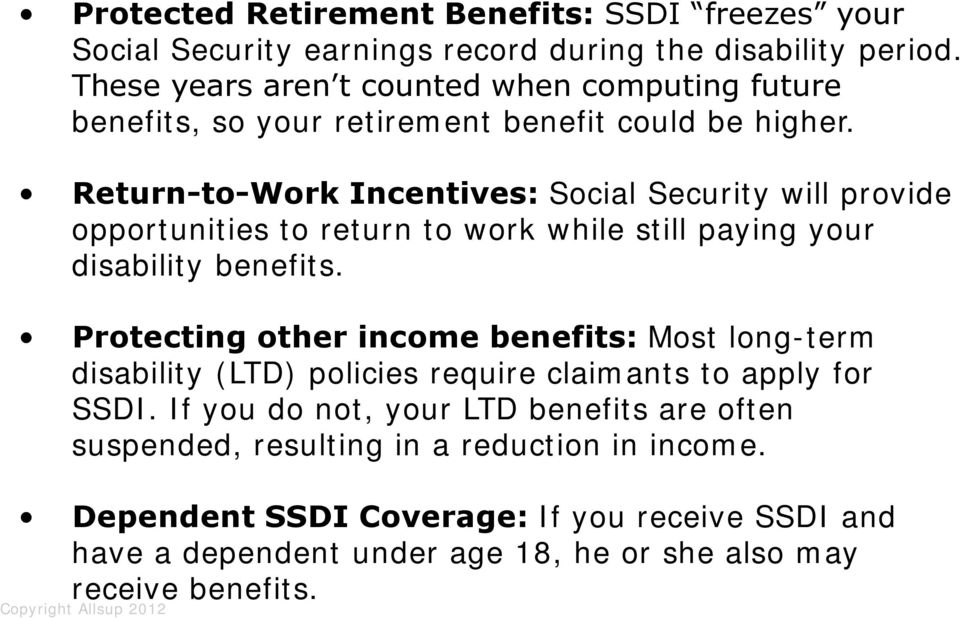 Return-to-Work Incentives: Social Security will provide opportunities to return to work while still paying your disability benefits.