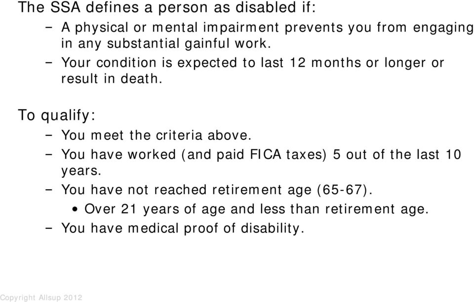 To qualify: You meet the criteria above. You have worked (and paid FICA taxes) 5 out of the last 10 years.