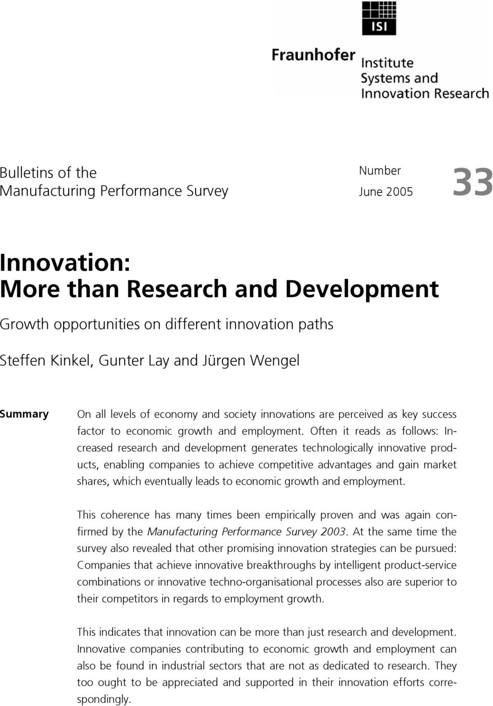 Often it reads as follows: Increased research and development generates technologically innovative products, enabling companies to achieve competitive advantages and gain market shares, which
