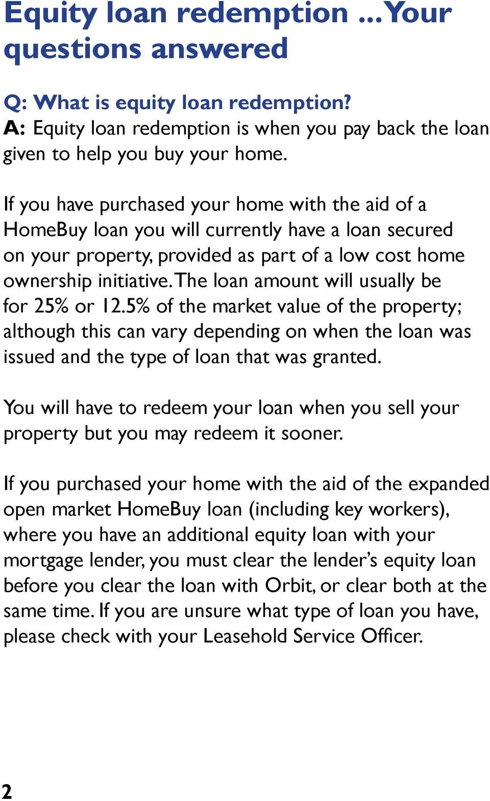 The loan amount will usually be for 25% or 12.5% of the market value of the property; although this can vary depending on when the loan was issued and the type of loan that was granted.