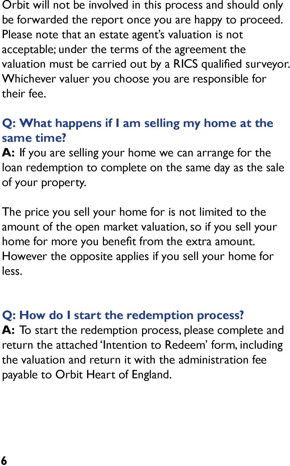 Whichever valuer you choose you are responsible for their fee. Q: What happens if I am selling my home at the same time?