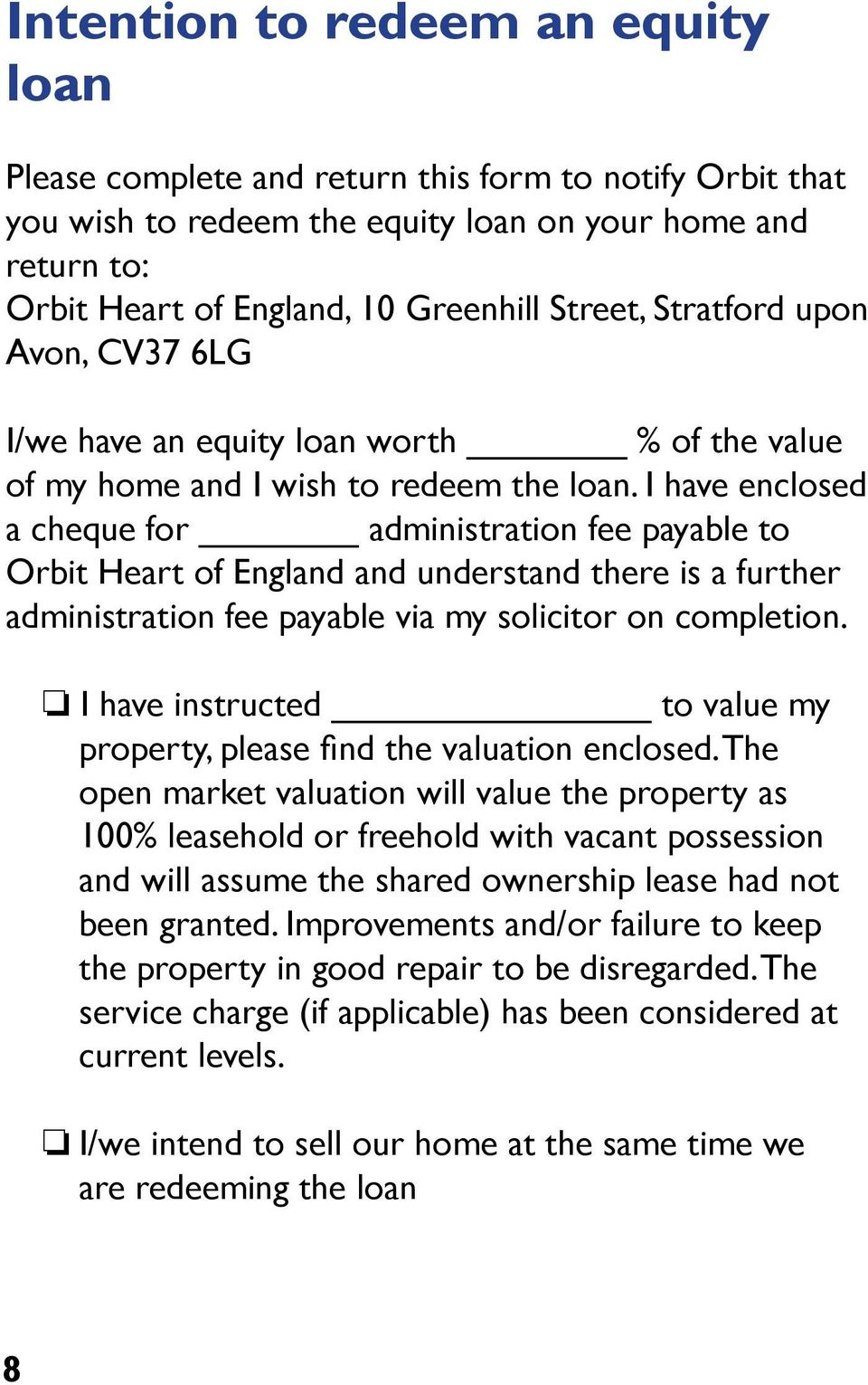 I have enclosed a cheque for administration fee payable to Orbit Heart of England and understand there is a further administration fee payable via my solicitor on completion.