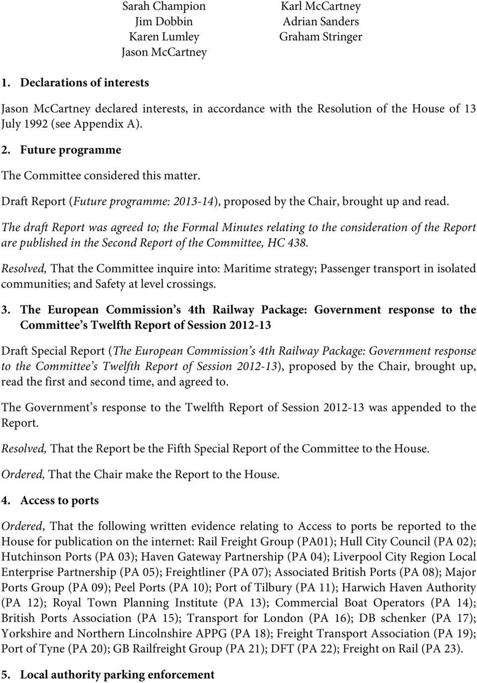 Future programme Draft Report (Future programme: 2013-14), proposed by the Chair, brought up and read.