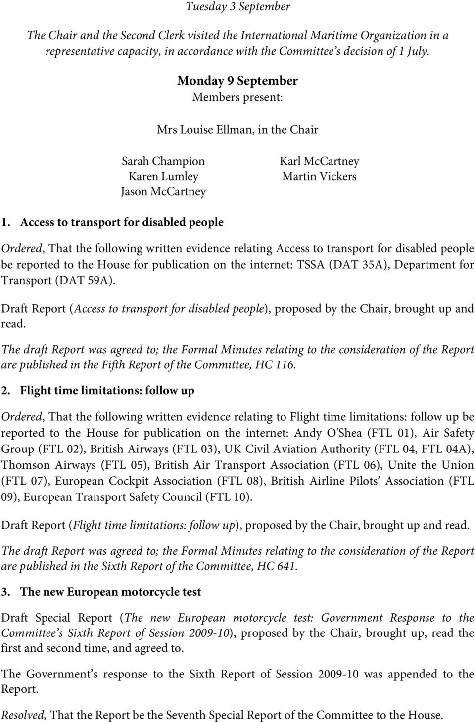Access to transport for disabled people Ordered, That the following written evidence relating Access to transport for disabled people be reported to the House for publication on the internet: TSSA