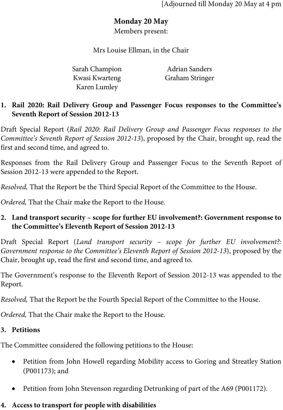 the Committee s Seventh Report of Session 2012-13), proposed by the Chair, brought up, read the first and second time, and agreed to.
